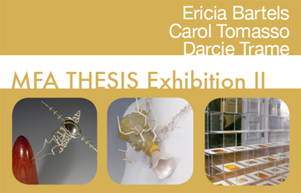 MFA Thesis Exhibition II:  Ericia Bartels, Carol Tomasso and Darcie Trame